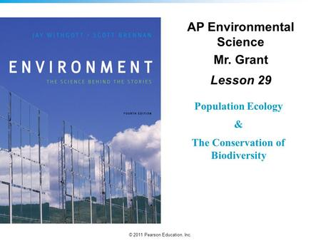 © 2011 Pearson Education, Inc. Population Ecology & The Conservation of Biodiversity AP Environmental Science Mr. Grant Lesson 29.