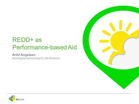 REDD+ as Performance-based Aid Arild Angelsen Norwegian University of Life Science.