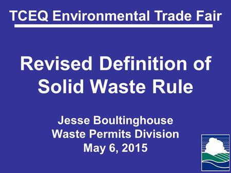 Revised Definition of Solid Waste Rule Jesse Boultinghouse Waste Permits Division May 6, 2015 TCEQ Environmental Trade Fair.