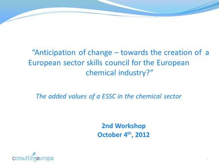 """Anticipation of change – towards the creation of a European sector skills council for the European chemical industry?"" The added values of a ESSC in the."