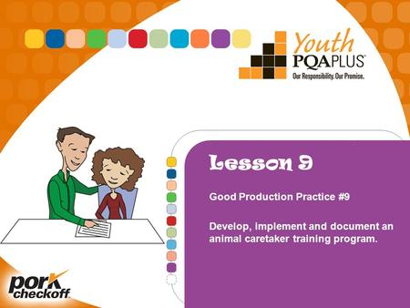 Lesson 9 Good Production Practice #9 Develop, implement and document an animal caretaker training program.