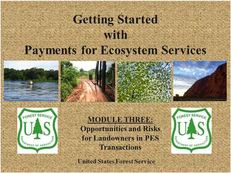 Getting Started with Payments for Ecosystem Services October 2009 Getting Started with Payments for Ecosystem Services United States Forest Service 1 MODULE.