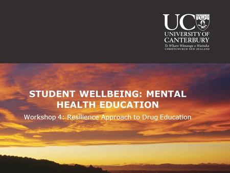 STUDENT WELLBEING: MENTAL HEALTH EDUCATION Workshop 4: Resilience Approach to Drug Education.