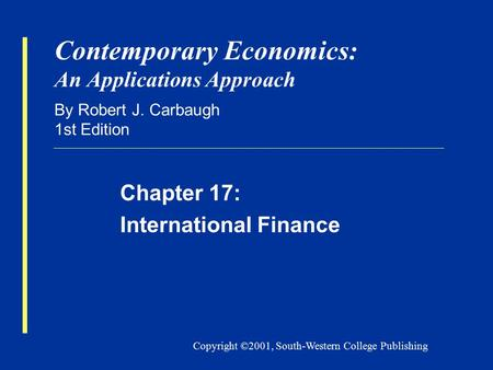 Copyright ©2001, South-Western College Publishing Contemporary Economics: An Applications Approach By Robert J. Carbaugh 1st Edition Chapter 17: International.