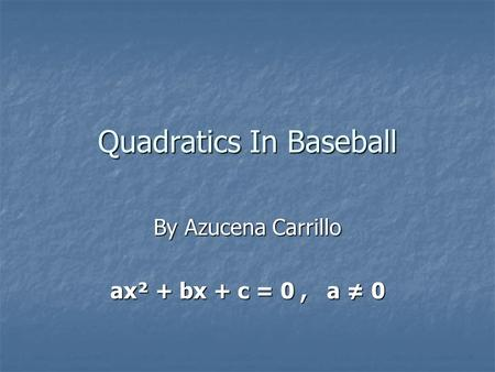 Quadratics In Baseball By Azucena Carrillo ax² + bx + c = 0, a ≠ 0.