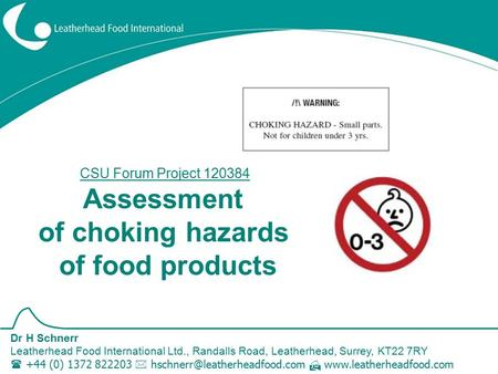 Assessment of choking hazards of food products Dr H Schnerr Leatherhead Food International Ltd., Randalls Road, Leatherhead, Surrey, KT22 7RY  +44 (0)