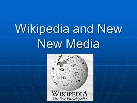 Wikipedia and New New <strong>Media</strong>. Contents of the Presentation Definition of Wikipedia Definition of Wikipedia Definition of New New <strong>Media</strong> Definition of New.