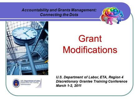 Accountability and Grants Management: Connecting the Dots U.S. Department of Labor, ETA, Region 4 Discretionary Grantee Training Conference March 1-2,