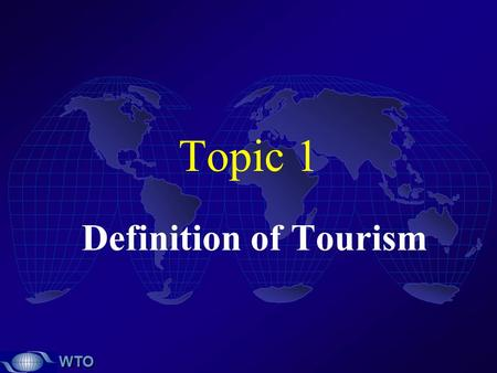 Topic 1 Definition of Tourism.