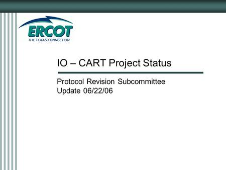 IO – CART Project Status Protocol Revision Subcommittee Update 06/22/06.