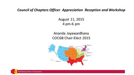 Council of Chapters Officer Appreciation Reception and Workshop August 11, 2015 4 pm-6 pm Ananda Jayawardhana COCGB Chair-Elect 2015.