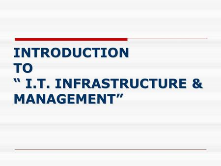 "INTRODUCTION TO "" I.T. INFRASTRUCTURE & MANAGEMENT"""