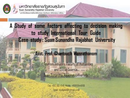 A Study of some factors affecting to decision making to study International Tour Guide Case study : Suan Sunandha Rajabhat University Asst. Prof. Chantouch.