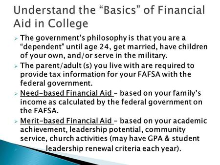 " The government's philosophy is that you are a ""dependent"" until age 24, get married, have children of your own, and/or serve in the military.  The parent/adult."