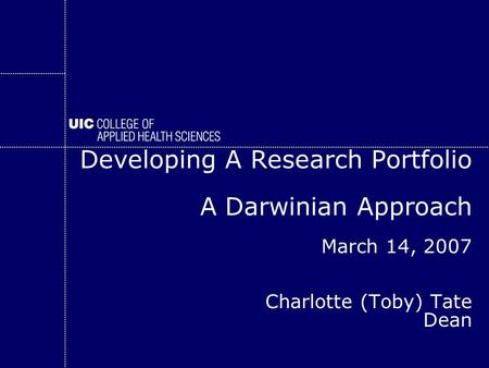 Developing A Research Portfolio A Darwinian Approach March 14, 2007 Charlotte (Toby) Tate Dean.
