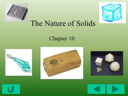 The Nature of Solids Chapter 10. Solids: Gases = very free to move Liquids = relatively free to move Solids = not very free to move.
