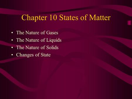 Chapter 10 States of Matter The Nature of Gases The Nature of Liquids The Nature of Solids Changes of State.