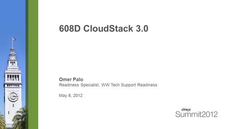 608D CloudStack 3.0 Omer Palo Readiness Specialist, WW Tech Support Readiness May 8, 2012.