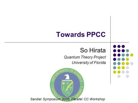 Towards PPCC So Hirata Quantum Theory Project University of Florida Sanibel Symposium 2008, Parallel CC Workshop.