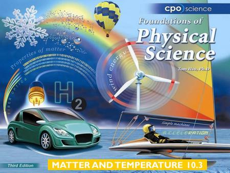 MATTER AND TEMPERATURE 10.3. Chapter Ten: Matter and Temperature  10.1 The Nature of Matter  10.2 Temperature  10.3 The Phases of Matter.