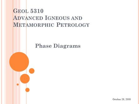 G EOL 5310 A DVANCED I GNEOUS AND M ETAMORPHIC P ETROLOGY Phase Diagrams October 26, 2009.