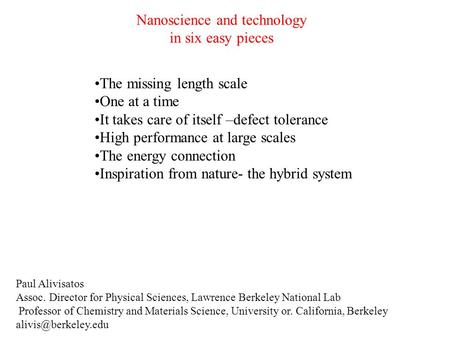 Nanoscience and technology in six easy pieces The missing length scale One at a time It takes care of itself –defect tolerance High performance at large.