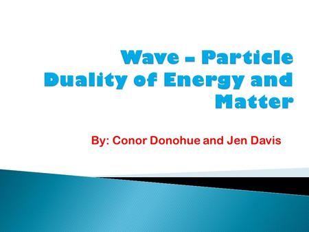 By: Conor Donohue and Jen Davis. Waves are everywhere. But what makes a wave a wave? What characteristics, properties, or behaviors are shared by all.