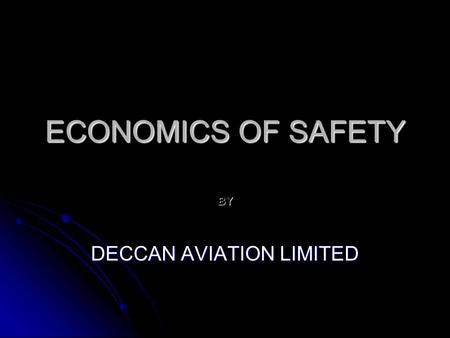 ECONOMICS OF SAFETY BY DECCAN AVIATION LIMITED. INTRODUCTION ECONOMIC BOOM IN INDIA HAS ENHANCED DEMAND FOR HELICOPTER SERVICES FOR NUMBER OF APPLICATIONS.