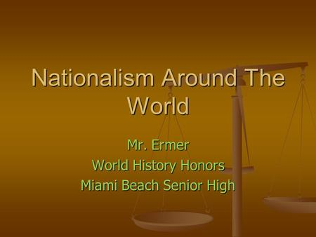Nationalism Around The World Mr. Ermer World History Honors Miami Beach Senior High.
