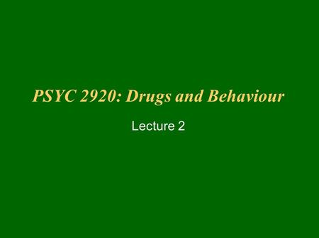 PSYC 2920: Drugs and Behaviour Lecture 2. Some Basic Pharmacology Inhalation of Gases – The Lungs Extremely efficient gas exchange system – Oxygen – Carbon.