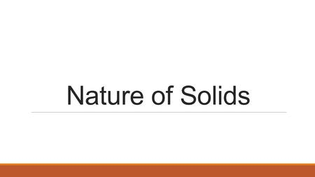 Nature of Solids. Crystalline Solids Solid in which the representative particles exist in a highly ordered, repeating pattern. Most solids are crystalline.