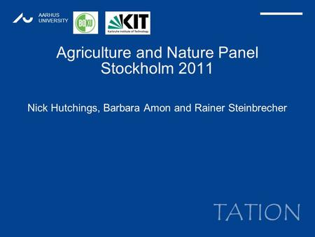 TATION AARHUS UNIVERSITY Agriculture and Nature Panel Stockholm 2011 Nick Hutchings, Barbara Amon and Rainer Steinbrecher 1.
