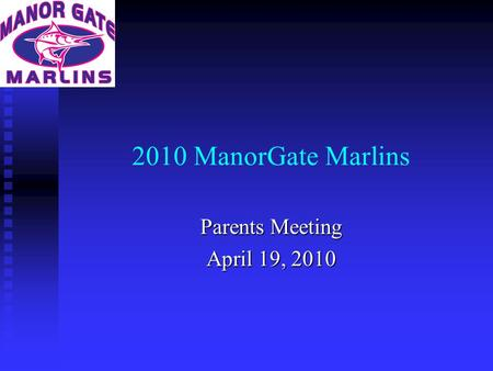 2010 ManorGate Marlins Parents Meeting April 19, 2010.