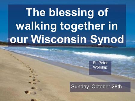 The blessing of walking together in our Wisconsin Synod St. Peter Worship Sunday, October 28th.