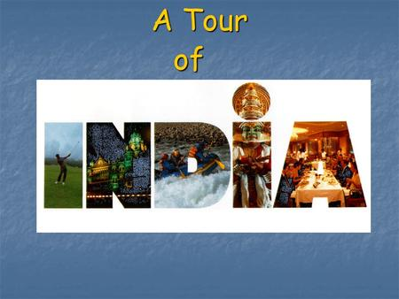 A Tour of. India... Throughout this presentation, viewers will learn about the country of India. The presentation will offer information regarding India's.