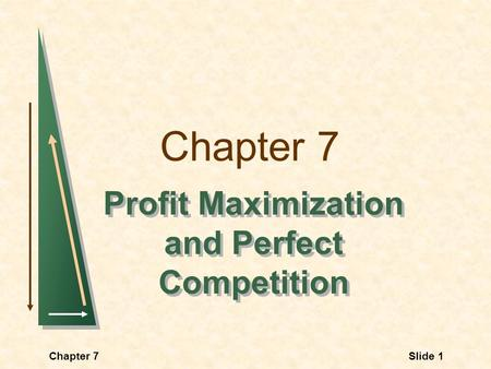 Chapter 7 Profit Maximization and Perfect Competition Slide 1Chapter 7.