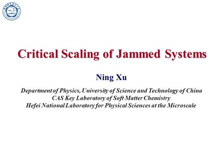 Critical Scaling of Jammed Systems Ning Xu Department of Physics, University of Science and Technology of China CAS Key Laboratory of Soft Matter Chemistry.
