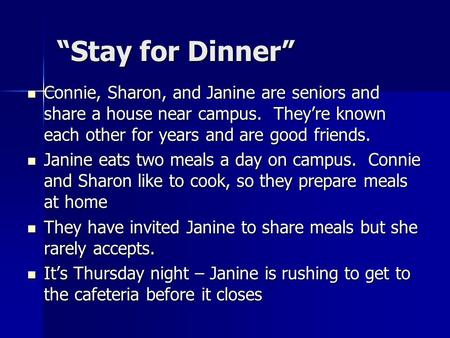 """Stay for Dinner"" Connie, Sharon, and Janine are seniors and share a house near campus. They're known each other for years and are good friends. Connie,"