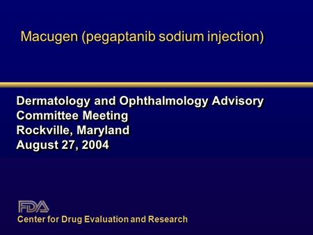 Macugen (pegaptanib sodium injection) Dermatology and Ophthalmology Advisory Committee Meeting Rockville, Maryland August 27, 2004 Dermatology and Ophthalmology.