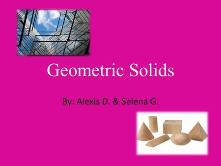 Geometric Solids By: Alexis D. & Selena G.. Article Summary There are many different geometric solids. Many occur in nature such as; viruses, crystals.