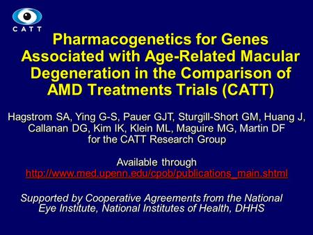 1 Pharmacogenetics for Genes Associated with Age-Related Macular Degeneration in the Comparison of AMD Treatments Trials (CATT) Hagstrom SA, Ying G-S,