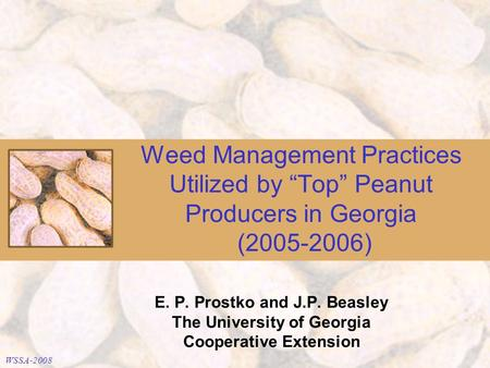"Weed Management Practices Utilized by ""Top"" Peanut Producers in Georgia (2005-2006) E. P. Prostko and J.P. Beasley The University of Georgia Cooperative."