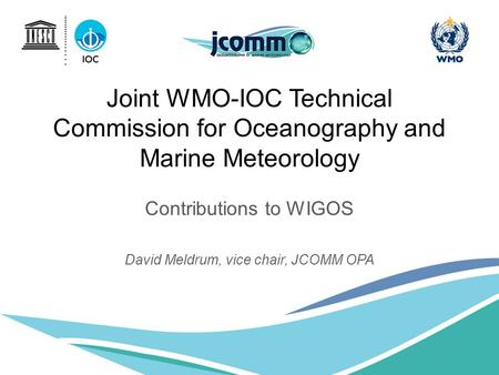 Joint WMO-IOC Technical Commission for Oceanography and Marine Meteorology Contributions to WIGOS David Meldrum, vice chair, JCOMM OPA.