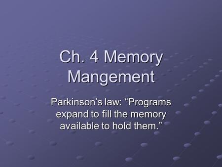 "Ch. 4 Memory Mangement Parkinson's law: ""Programs expand to fill the memory available to hold them."""