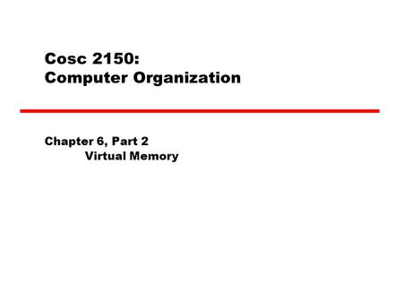 Cosc 2150: Computer Organization Chapter 6, Part 2 Virtual Memory.