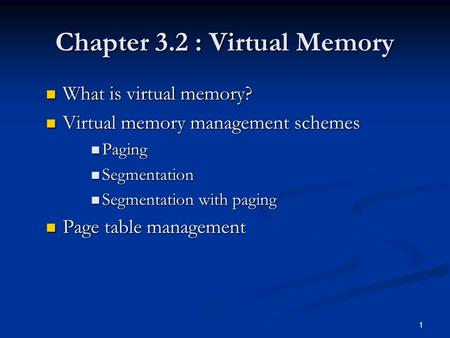 1 Chapter 3.2 : Virtual Memory What is virtual memory? What is virtual memory? Virtual memory management schemes Virtual memory management schemes Paging.