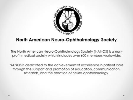 North American Neuro-Ophthalmology Society The North American Neuro-Ophthalmology Society (NANOS) is a non- profit medical society which includes over.