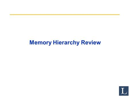 Memory Hierarchy Review. 2 Review from last lecture Quantify and summarize performance –Ratios, Geometric Mean, Multiplicative Standard Deviation F&P:
