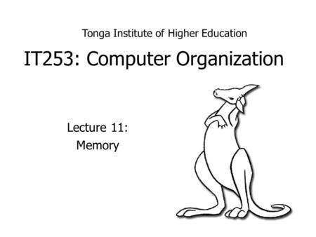 IT253: Computer Organization Lecture 11: Memory Tonga Institute of Higher Education.