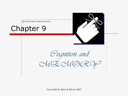 Copyright © Allyn & Bacon 2007 Chapter 9 Cognition and MEMORY.